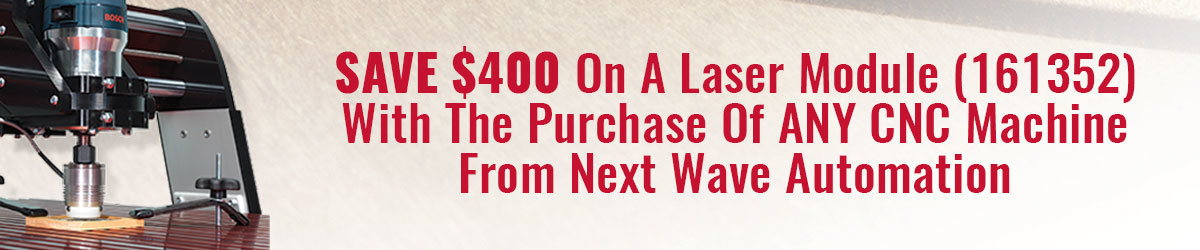 Save $400 On a Laser Module when you purchase any Next Wave CNC