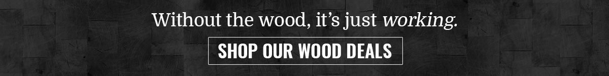 Shop Wood Deals