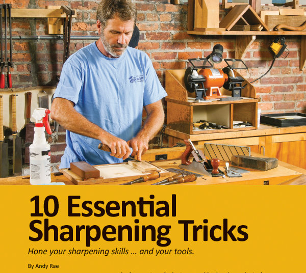 10 Essential Sharpening Tricks: Hone Your Sharpening Skills … And Your Tools