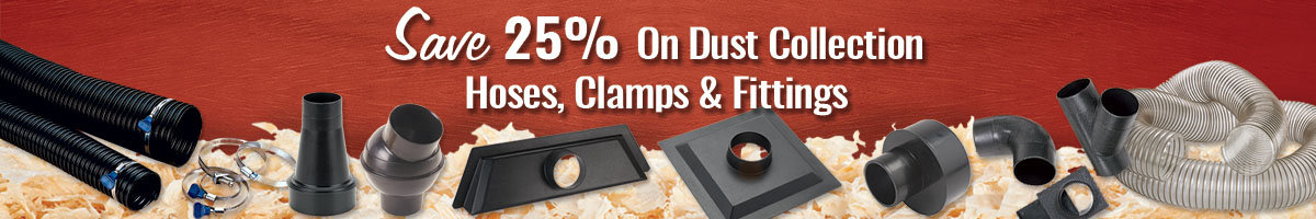Save 25% on Dust Collection, fittings, hoses and accessories