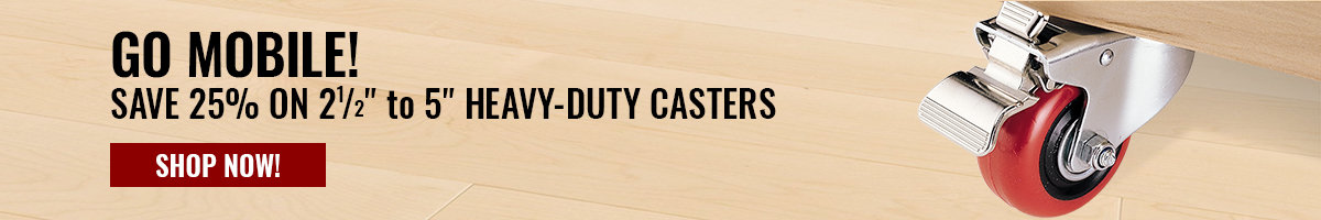 Save 25% on Heavy Duty Casters