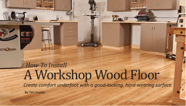 How To Install A Workshop Wood Floor
