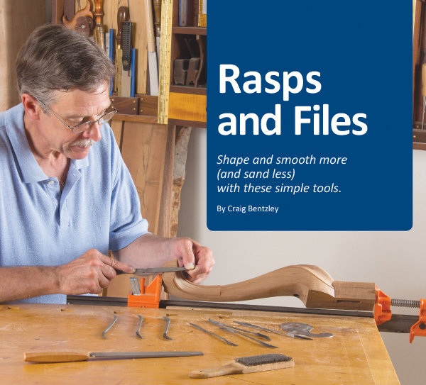 Rasps And Files: Shape And Smooth More (And Sand Less) With