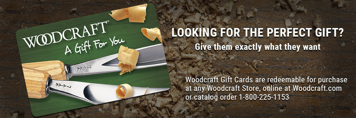 Woodcraft gift card is the perfect gift!