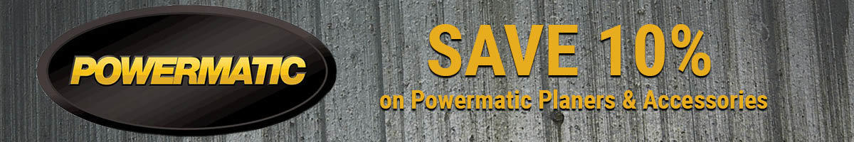 Save 10% on Powermatic planers and accessories