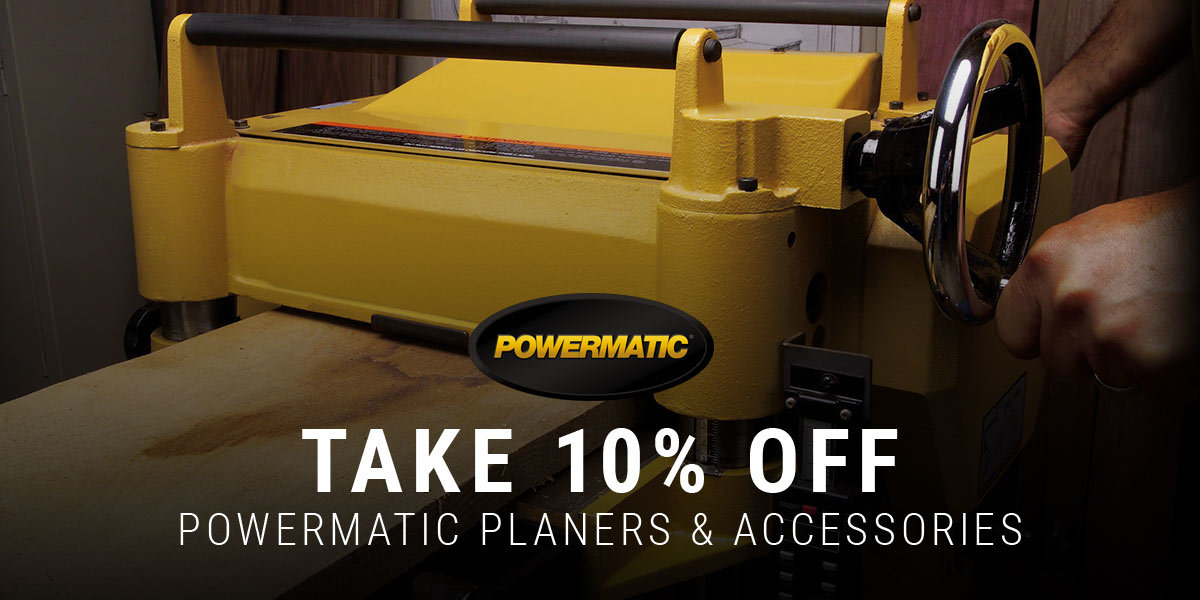 Powermatic Planers 10% Off