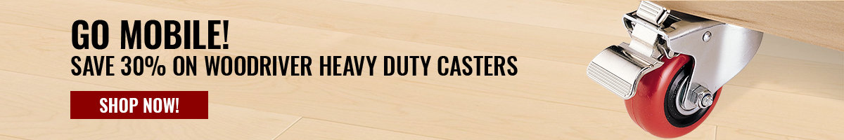 Save 30% on WoodRiver heavy duty casters