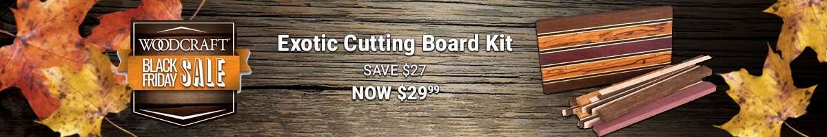 Exotic cutting board kit now $29.99
