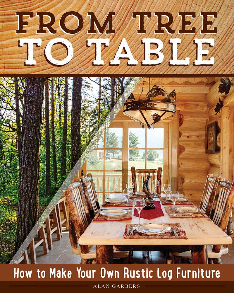 From Tree To Table How To Make Your Own Rustic Log Furniture