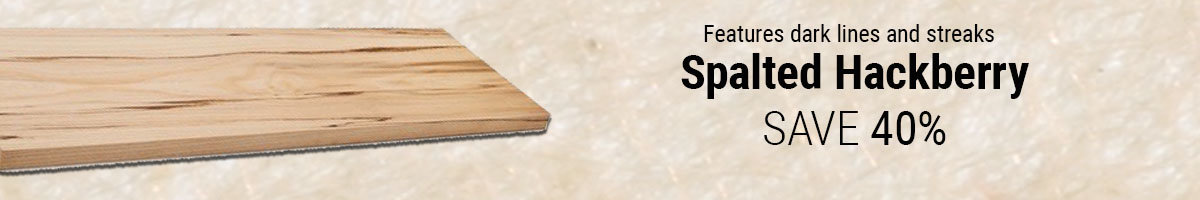 Save 40% on Spalted Hackberry