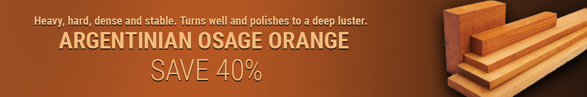 Save 40% on Argentinian Osage Orange