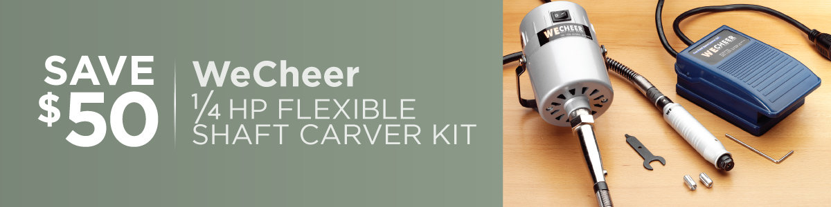 Save $50 on WeCheer ¼ HP Flexible Shaft Carver Kit Now Through May 31, 2021