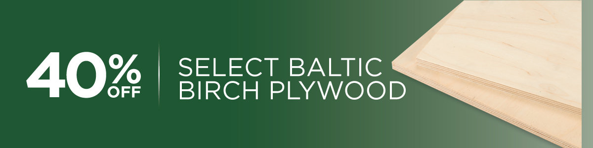 40% Off Select Baltic Birch Plywood Now Through May 31, 2021