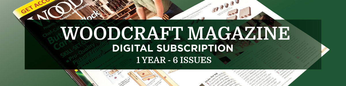 Get a Digital Subscription to Woodcraft Magazine
