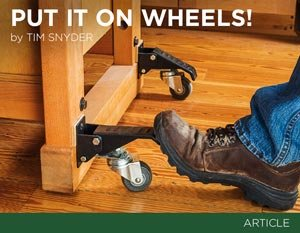 Put It On Wheels - Tim Snyder. Article about adding wheels or casters to increase your workshop mobility and versatility.