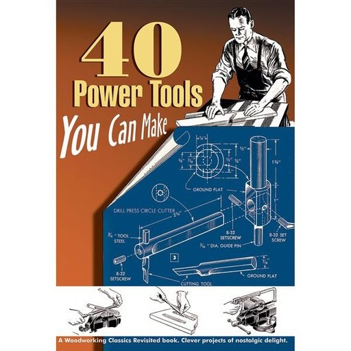 View a Larger Image of 40 Power Tools You Can Make