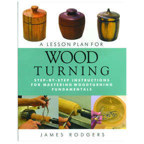 A Lesson Plan For Wood Turning by James Rodgers
