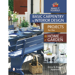Basic Carpentry and Interior Design Projects for the Home and Garden: Make It Yourself