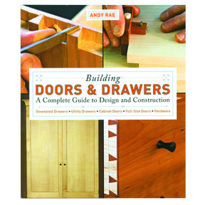Building Doors & Drawers A Complete Guide to Design and Construction