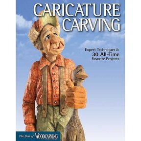 Caricature Carving: Expert Techniques and 30 All-Time Favorite Projects (Best of WCI)