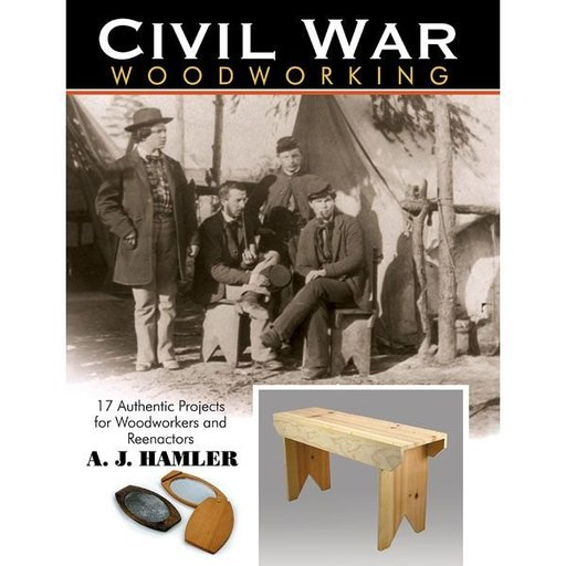 View a Larger Image of Civil War Woodworking: 17 Authentic Projects for Woodworkers and Reenactors