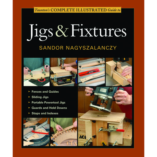 View a Larger Image of Complete Illustrated Guide to Jigs & Fixtures