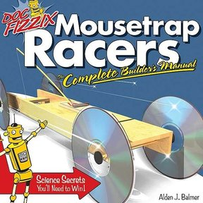 Doc Fizzix Mousetrap Racers: Complete Builder's Manual