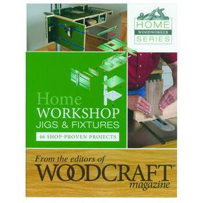 Home Workshop Jigs & Fixtures From the editiors of Woodcraft Magazine
