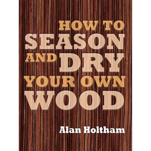 View a Larger Image of How to Season and Dry Your Own Wood