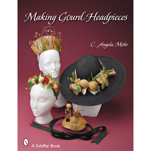 View a Larger Image of Making Gourd Headpieces: Decorating and Creating Headgear for Every Occasion