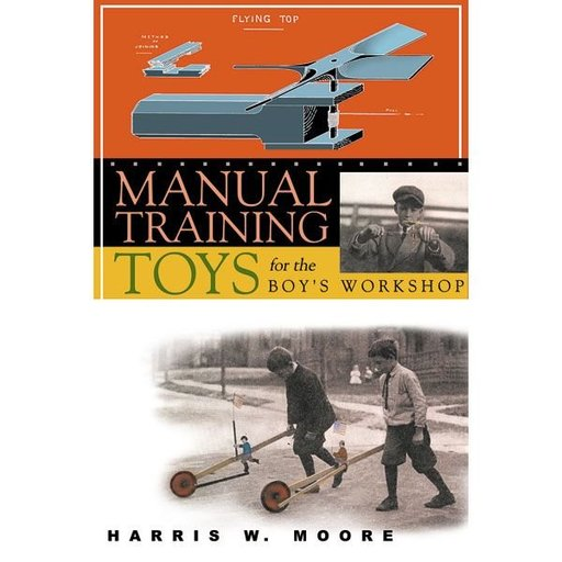 View a Larger Image of Manual Training Toys for the Boy's Workshop. A Woodworking Classics Revisited Book