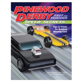 Pinewood Derby Fast & Furious Speed Secrets