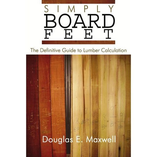 View a Larger Image of Simply Board Feet: The Definitive Guide to Lumber Calculation