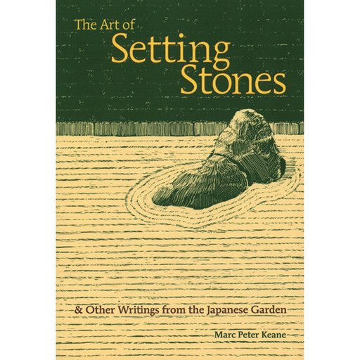 View a Larger Image of The Art of Setting Stones & Other Writings from the Japanese Garden