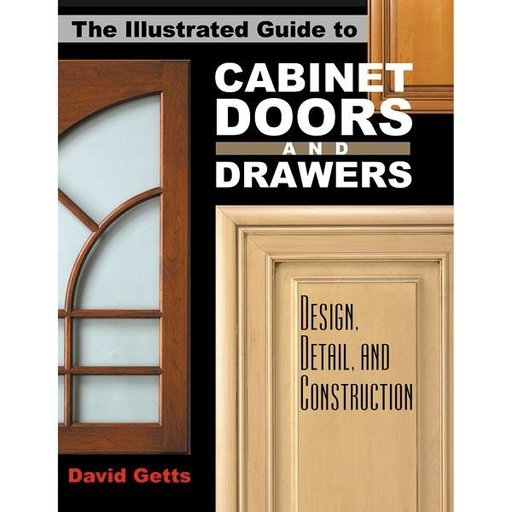 View a Larger Image of The Illustrated Guide to Cabinet Doors and Drawers: Design, Detail, and Construction