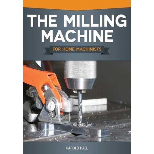 View a Larger Image of The Milling Machine for Home Machinists