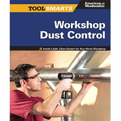 View a Larger Image of Tool Smarts: Workshop Dust Control (American Woodworker)