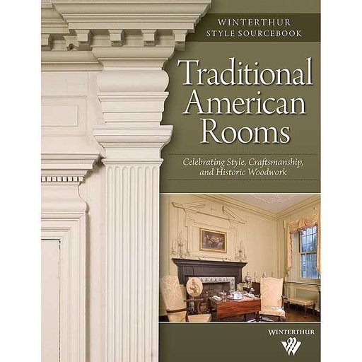 View a Larger Image of Traditional American Rooms: Celebrating Style, Craftsmanship, and Historic Woodwork (Winterthur Style Sourcebook)