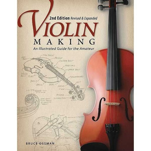 View a Larger Image of Violin Making: An Illustrated Guide for the Amateur, Second Edition Revised and Expanded