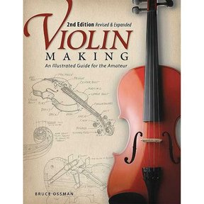 Violin Making: An Illustrated Guide for the Amateur, Second Edition Revised and Expanded