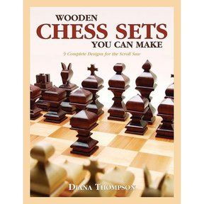 Wooden Chess Sets You Can Make: 9 Complete Designs for the Scroll Saw