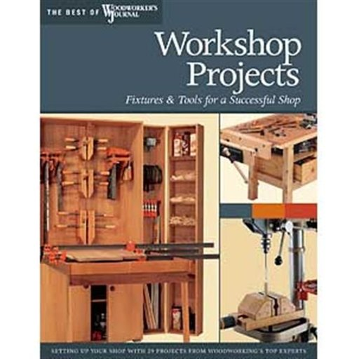View a Larger Image of Workshop Projects: Fixtures & Tools for a Successful Shop (Best of WWJ)